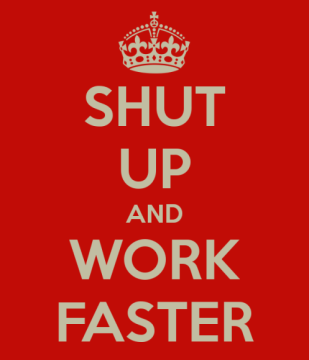 shut-up-and-work-faster