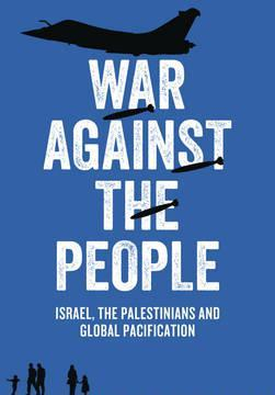 9780745334301_war_against_the_people_israel_the_palestinians_and_global_pacification